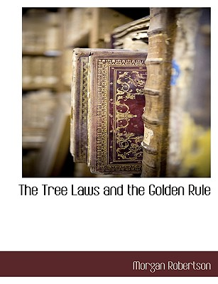 The Tree Laws and the Golden Rule by Morgan Robertson