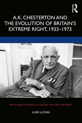 A.K. Chesterton and the Evolution of Britain's Extreme Right, 1933-1973 book