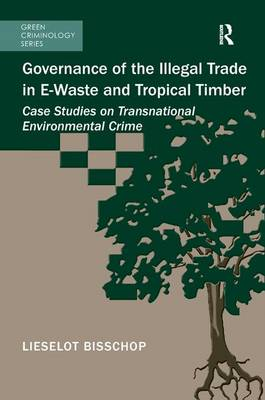 Governance of the Illegal Trade in E-Waste and Tropical Timber by Lieselot Bisschop