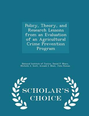 Policy, Theory, and Research Lessons from an Evaluation of an Agricultural Crime Prevention Program - Scholar's Choice Edition by Daniel P. Mears