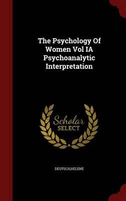 The Psychology of Women Vol Ia Psychoanalytic Interpretation by Helene Deutsch