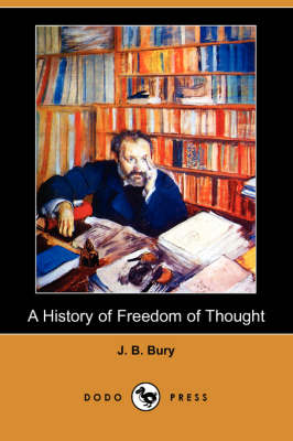 A History of Freedom of Thought (Dodo Press) by J B Bury