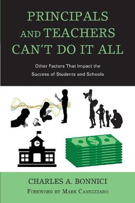 Principals and Teachers Can't Do It All: Other Factors that Impact the Success of Students and Schools by Charles A. Bonnici