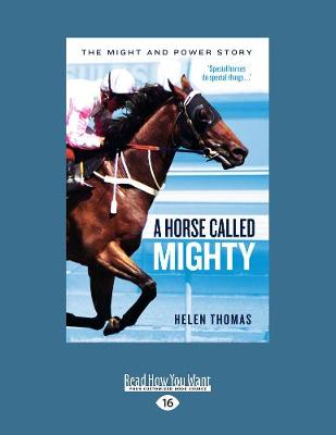 A Horse Called Mighty: The Might and Power Story by Helen Thomas