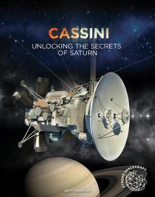 Cassini: Unlocking the Secrets of Saturn by John Hamilton