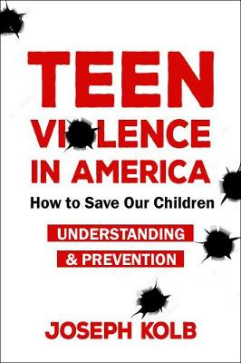 Teen Violence In America: How Do We Save Our Children? by Joseph Kolb