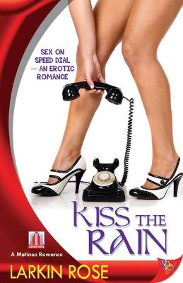 Kiss the Rain by Larkin Rose