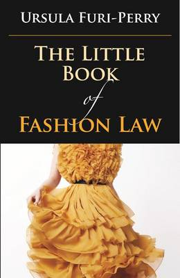 The Little Book of Fashion Law by Ursula Furi-Perry