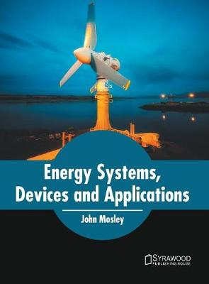 Energy Systems, Devices and Applications by John Mosley