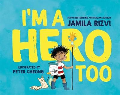 I'm a Hero Too by Jamila Rizvi
