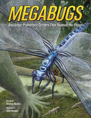 Megabugs: And Other Prehistoric Critters that Roamed the Planet by Helaine Becker
