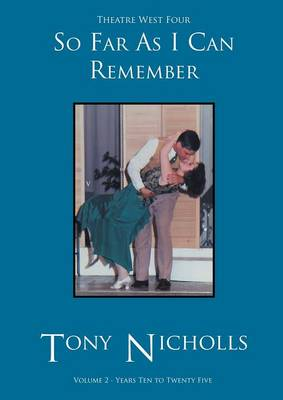 Theatre West Four - So Far as I Can Remember Volume 2 by John Anthony Nicholls