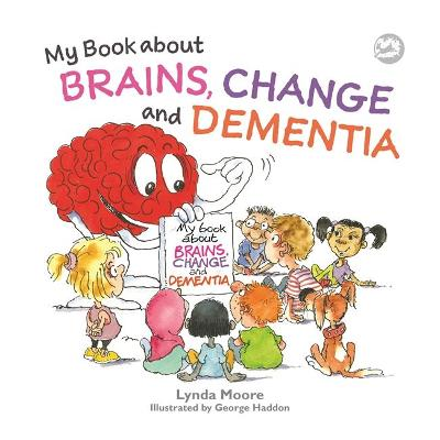 My Book about Brains, Change and Dementia book