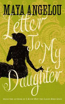 Letter To My Daughter by Dr Maya Angelou