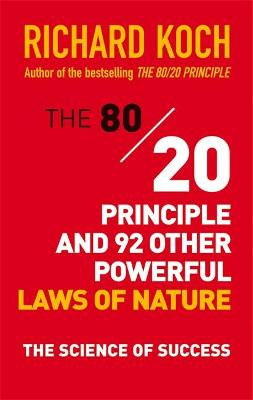 80/20 Principle and 92 Other Powerful Laws of Nature by Richard Koch
