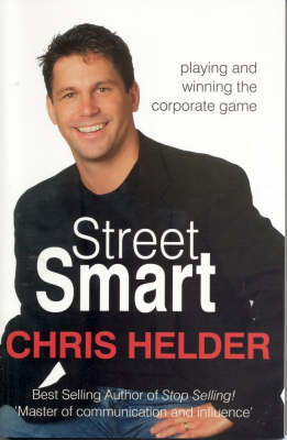 Street Smart: Playing and Winning the Corporate Game by Chris Helder