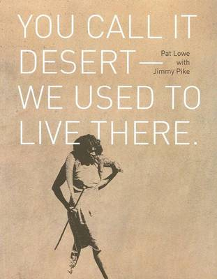 You call it desert - we used to live there by Pat Lowe