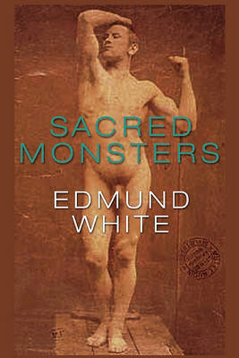 Sacred Monsters by Edmund White