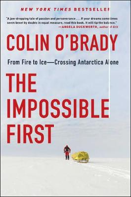 The Impossible First: From Fire to Ice-Crossing Antarctica Alone book