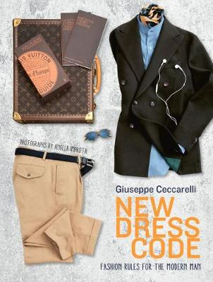 New Dress Code: Fashion Rules for the Modern Man by Giuseppe Ceccarelli
