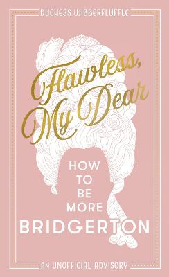 Flawless, My Dear: How to Be More Bridgerton (An Unofficial Advisory) book