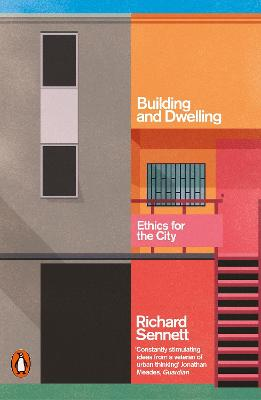 Building and Dwelling: Ethics for the City by Richard Sennett