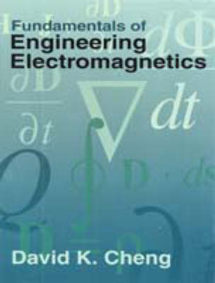 Fundamentals of Engineering Electromagnetics by David K. Cheng