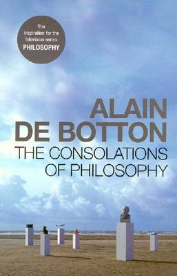 The The Consolations of Philosophy by Alain de Botton
