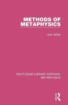 Methods of Metaphysics by Alan White