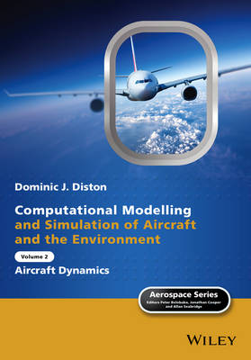 Computational Modelling and Simulation of Aircraft and the Environment, Volume 2: Aircraft Dynamics by Dominic J. Diston
