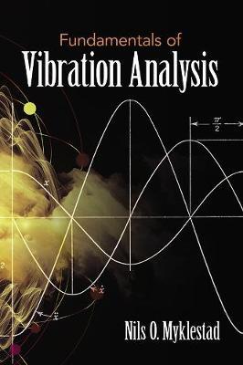 Fundamentals of Vibration Analysis by NilsO. Myklestad