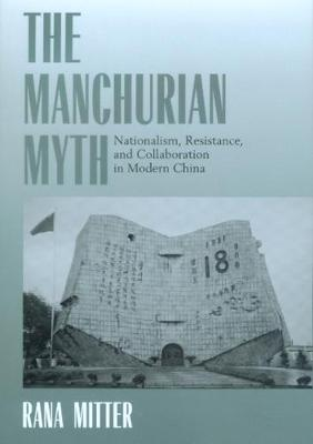 The Manchurian Myth by Rana Mitter