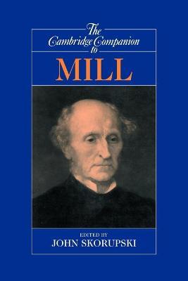Cambridge Companion to Mill by John Skorupski