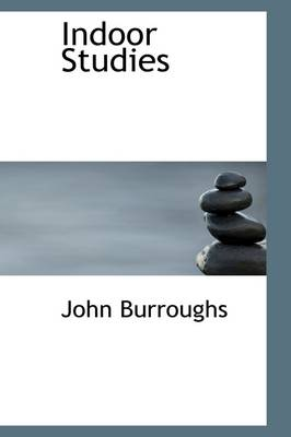Indoor Studies by John Burroughs