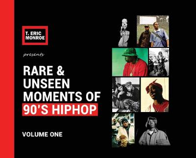 Rare & Unseen Moments of 90's Hiphop: Volume One by T Eric Monroe