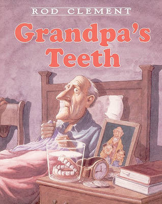 Grandpa's Teeth by Rod Clement Clement