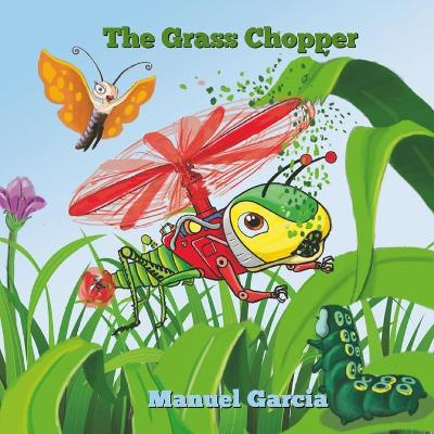 The Grass Chopper: The insect with wings like a helicopter. by Manuel Garcia