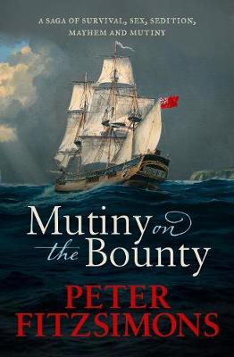 Mutiny on the Bounty: A saga of sex, sedition, mayhem and mutiny, and survival against extraordinary odds book