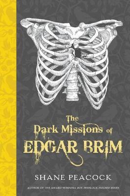 The Dark Missions Of Edgar Brim by Shane Peacock