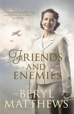 Friends and Enemies: Wartime love and loss from the beloved storyteller by Beryl Matthews