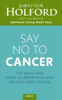 Say No To Cancer by Patrick Holford