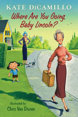 Where Are You Going, Baby Lincoln?: Tales from Deckawoo Drive, Volume Three by Kate DiCamillo