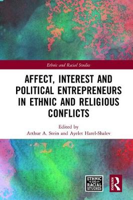 Affect, Interest and Political Entrepreneurs in Ethnic and Religious Conflicts by Arthur A. Stein