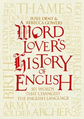 A Word-Lover's History of English by Rebecca Gowers
