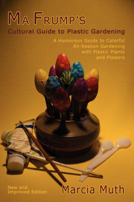 Ma Frump's Cultural Guide to Plastic Gardening by Marcia Muth