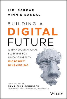 Building a Digital Future: A Transformational Blueprint for Innovating with Microsoft Dynamics 365 book