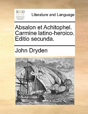 Absalon Et Achitophel. Carmine Latino-Heroico. Editio Secunda. by John Dryden