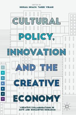 Cultural Policy, Innovation and the Creative Economy by Morag Shiach