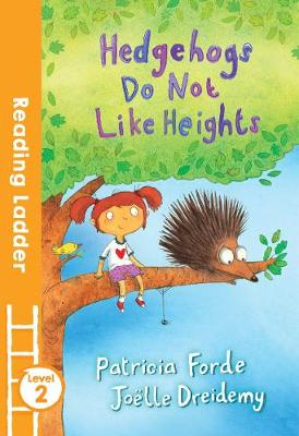 Hedgehogs Do Not Like Heights by Patricia Forde