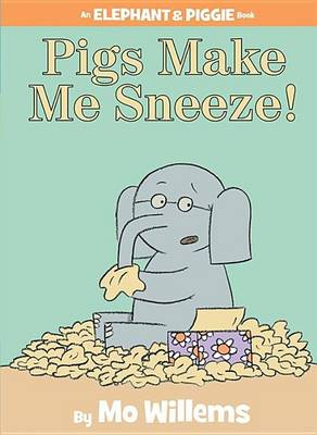 Pigs Make Me Sneeze! (an Elephant and Piggie Book) by Mo Willems